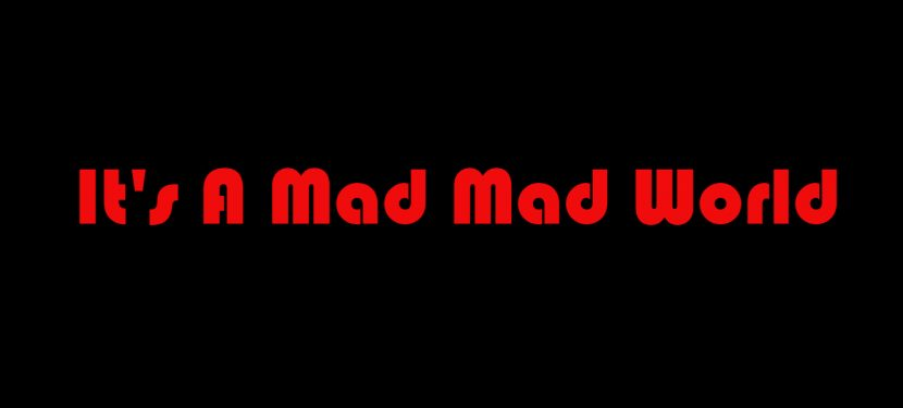 It's A Mad Mad World