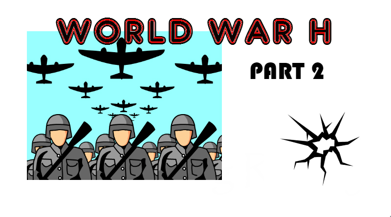 [World War H – The Sequel]