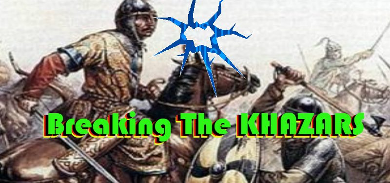 Breaking The KHAZARS