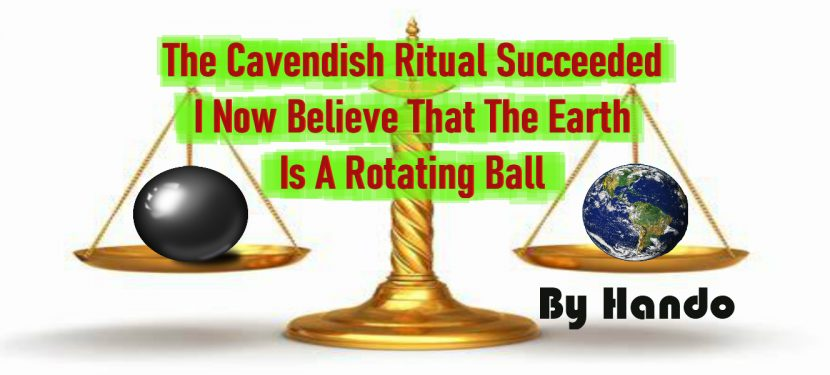 The Cavendish Ritual Succeeded – I Now Believe That The Earth Is A Rotating Ball