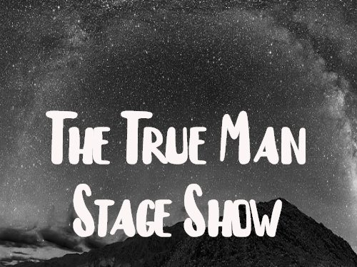 The True Man Stage Show