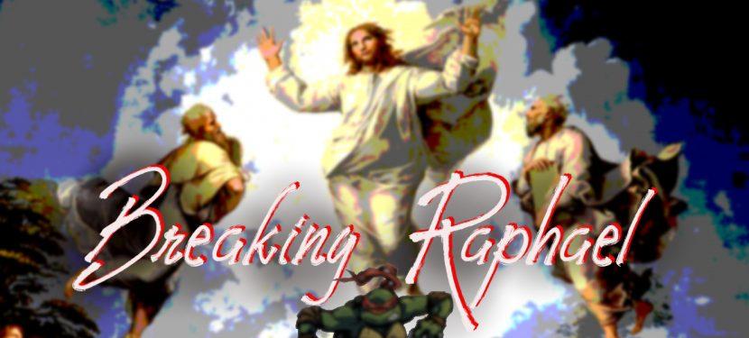 Breaking Raphael
